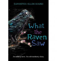 What the Raven Saw - Samantha-Ellen Bound