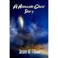 A Romantic Ghost Story - Jason W. Chan