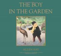 The Boy in the Garden - Allen Say