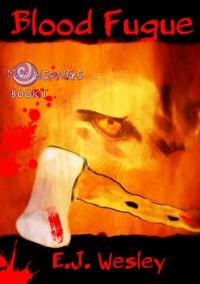 Blood Fugue (Moonsongs, Book 1) - E.J. Wesley