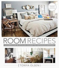 Room Recipes: A Creative and Stylish Guide to Interior Design - Tonya Olsen