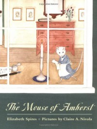 The Mouse of Amherst: A Tale of Young Readers - Elizabeth Spires