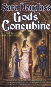 Gods' Concubine: Book Two of The Troy Game (Troy Game (Tor)) - Sara Douglass