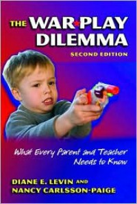 The War Play Dilemma: What Every Parent And Teacher Needs to Know (Early Childhood Education Series (Teachers College Pr)) (Early Childhood Education (Teacher's College Pr)) - Diane E. Levin, Nancy Carlsson-Paige