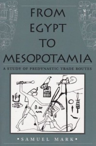 From Egypt to Mesopotamia: A Study of Predynastic Trade Routes (Studies in Nautical Archaeology) - Samuel Mark