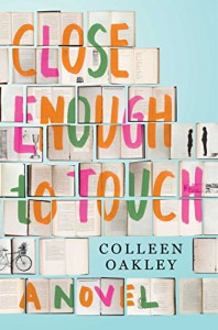 Close Enough to Touch: A Novel - Colleen Oakley