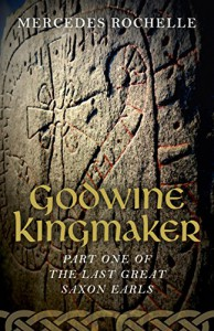 Godwine Kingmaker: Part One of The Last Great Saxon Earls - Mercedes Rochelle