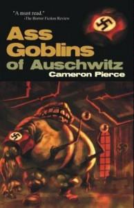 Ass Goblins Of Auschwitz - Cameron Pierce