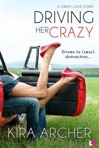 Driving Her Crazy - Kira Archer