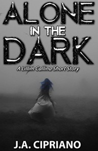 Alone in the Dark: The Lillim Callina Chronicles - J.A. Cipriano