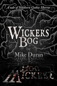 Wickers Bog: A Tale of Southern Gothic Horror - Mike Duran