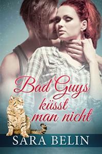 Bad Guys küsst man nicht - Sara Belin