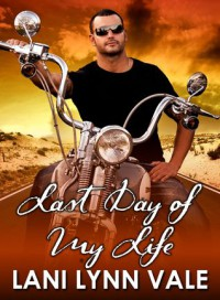 Last Day of My Life - Lani Lynn Vale