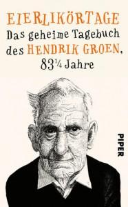 Eierlikörtage: Das geheime Tagebuch des Hendrik Groen, 83 1/4 Jahre - Hendrik Groen