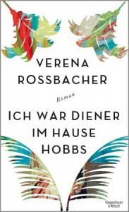 Ich war Diener im Hause Hobbs: Roman - Verena Roßbacher