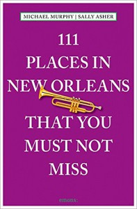 111 Places in New Orleans That You Must Not Miss - Sally Asher, Michael Murphy