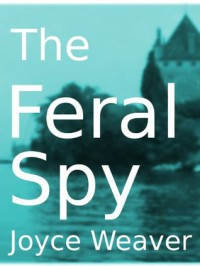 The Feral Spy - Joyce L. Weaver