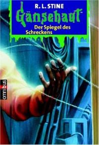 Der Spiegel des Schreckens (Gänsehaut, #1) (Goosebumps, #6) - R.L. Stine