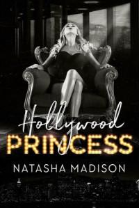 Hollywood Princess (Hollywood Royalty #2) - Natasha Madison