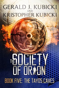 The Society of Orion Book Five: The Tayos Caves: Colton Banyon Mystery - Gerald J. Kubicki, Kristopher Kubicki
