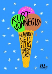 Quando siete felici, fateci caso - Kurt Vonnegut