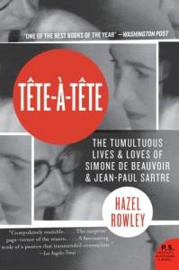 Tete-a-Tete: The Tumultuous Lives and Loves of Simone de Beauvoir and Jean-Paul Sartre - Hazel Rowley