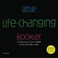 Little Life-Changing Booklet: 10 Denkweisen, die dein Weltbild  auf den Kopf stellen werden. - Felix Plötz