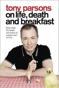Tony Parsons on Life, Death and Breakfast - Tony Parsons
