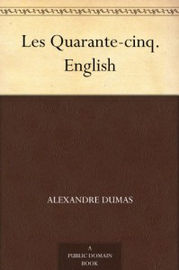 Les Quarante-cinq. English - Alexandre Dumas