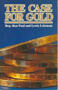 The Case for Gold: A Minority Report of the United States Gold Commission - Ron Paul, Lewis Lehrman