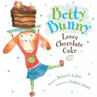 Betty Bunny Loves Chocolate Cake - Michael B. Kaplan, Stéphane Jorisch