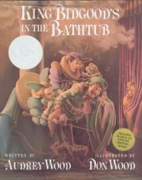 King Bidgood's in the Bathtub - Audrey Wood, Don Wood