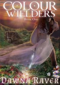 Colour Wielders  - Dawna Raver