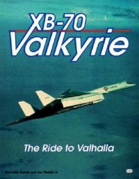 XB-70 Valkyrie: The Ride to Valhalla - Jeannette Remak, Joseph Ventolo