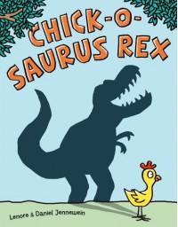 Chick-o-Saurus Rex - Lenore Jennewein, Daniel Jennewein