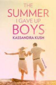 The Summer I Gave Up Boys - Kassandra Kush