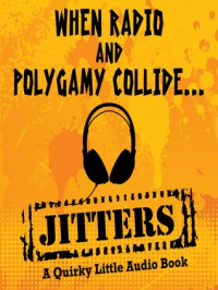 Jitters - A Quirky Little Audio Book (When Radio and Polygamy Collide) - Adele Park