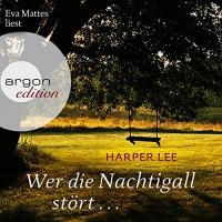 Wer die Nachtigall stört... - Eva Mattes, Harper Lee Lee, Argon Verlag