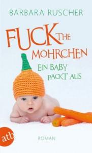 Fuck the Möhrchen: Ein Baby packt aus Roman (German Edition) - Barbara Ruscher