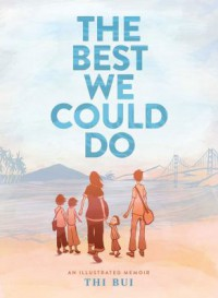 The Best We Could Do: An Illustrated Memoir - Thi Bui
