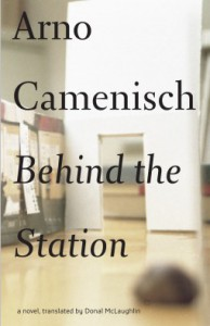Behind the Station: A Novel (Swiss Literature Series) - Arno Camenisch, Donal McLaughlin