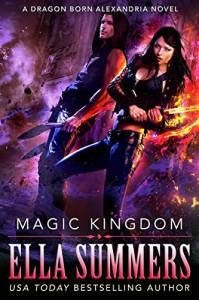 Magic Kingdom (Dragon Born Alexandria Book 3) - Ella Summers