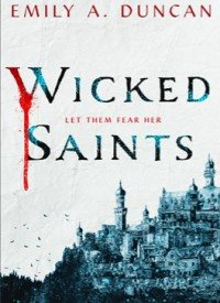 Wicked Saints (Something Dark and Holy #1) - Emily A. Duncan
