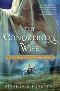 The Conqueror's Wife: A Novel of Alexander the Great - Stephanie Thornton