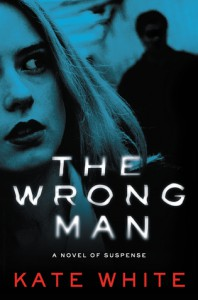 The Wrong Man: A Novel of Suspense - Kate White