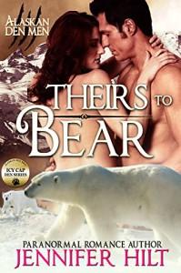 Theirs to Bear: Icy Cap Den #3 (Alaskan Den Men Book 7) - Jennifer Hilt, Christy Karras