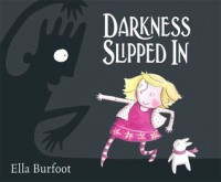 Darkness Slipped In - Ella Burfoot