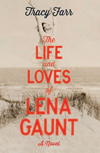 The Life and Loves of Lena Gaunt - Tracy Farr