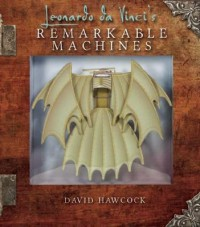 Leonardo da Vinci's Remarkable Machines - David Hawcock