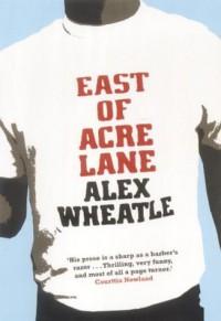 East of Acre Lane - Alex Wheatle
